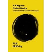 A Kingdom Called Desire by Rick McKinley