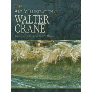 The Art & Illustration of Walter Crane by Walter Crane
