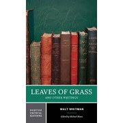 Walt Whitman Leaves of Grass and Other Writings: Authoritative Texts, Other Poetry and Prose, Criticism (Norton Critical Editions)