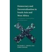 Democracy and Decentralisation in South Asia and West Africa by Richard C. Crook