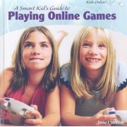 A Smart Kid's Guide to Playing Online Games by David J Jakubiak
