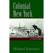Colonial New York by Michael Kammen