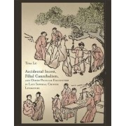 Accidental Incest, Filial Cannibalism, and Other Peculiar Encounters in Late Imperial Chinese Literature by Tina Lu