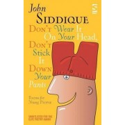 Don't Wear it on Your Head, Don't Stick it Down Your Pants by John Siddique