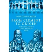 From Clement to Origen by Revd Dr. David Ivan Rankin
