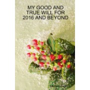 My Good and True Will for 2016 and Beyond