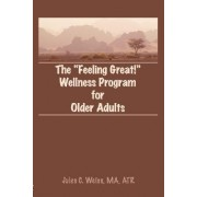 The Feeling Great! Wellness Program for Older Adults by Jules C Weiss