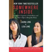 Somewhere Inside: One Sister's Captivity in North Korea and the Other's Fight to Bring Her Home, Paperback