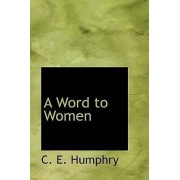 A Word to Women by C E Humphry