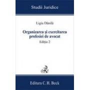 Organizarea si exercitarea profesiei de avocat. Editia 2.