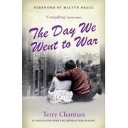 The Day We Went to War by Terry C Charman