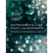 Environmental Law, Policy, and Economics by Nicholas A. Ashford