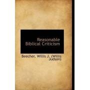 Reasonable Biblical Criticism by Beecher Willis J (Willis Judson)