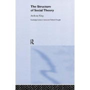 The Structure of Social Theory by Anthony King
