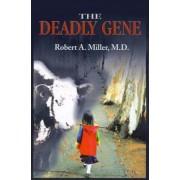The Deadly Gene by Robert A Miller