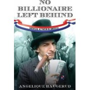 No Billionaire Left Behind by Angelique Haugerud