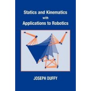 Statics and Kinematics with Applications to Robotics by Joseph Duffy