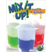 Mix It Up! Solution or Mixture? by Tracy Maurer