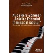 Alice Herz-Sommer Gradina Edenului in mijlocul iadului - Melissa Muller