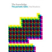The Knowledge: The Periodic table by Paul Strathern