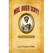 Mrs. Dred Scott by Lea Vandervelde