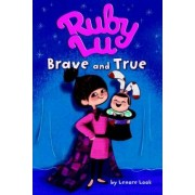 Ruby Lu Brave and True by Lenore Look