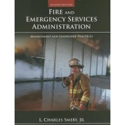 Fire and Emergency Services Administration: Management and Leadership Practices by Jr. L. Charles Smeby