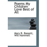 Poems My Children Love Best of All by Will Hammell Mary R Bassett
