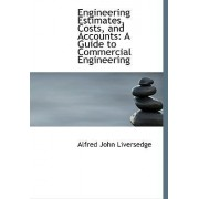 Engineering Estimates, Costs, and Accounts by Alfred John Liversedge