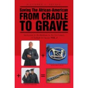 Saving the African-American from Cradle to Grave: Instructions to the Black Man in the 21st Century (a Textbook for Success)