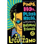 Pimps, Hos, Playa Hatas, and All the Rest of My Hollywood Friends by John Leguizamo