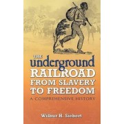 The Underground Railroad from Slavery to Freedom by Wilbur Henry Siebert