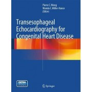 Transesophageal Echocardiography for Congenital Heart Disease by Pierre C. Wong