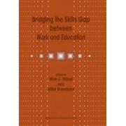 Bridging the Skills Gap Between Work and Education by Wim J. Nijhof