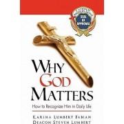 Why God Matters by Karina Lumbert Fabian