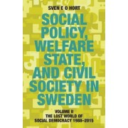 Social Policy, Welfare State, and Civil Society in Sweden by Sven E O Hort (Birth Name Olsson)