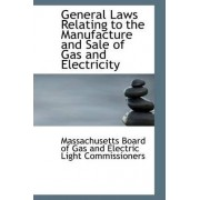 General Laws Relating to the Manufacture and Sale of Gas and Electricity by Board of Gas & Electric Light Commission