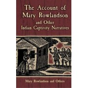 The Account of Mary Rowlandson and Other Indian Captivity Narratives by Mary White Rowlandson