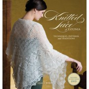 Knitted Lace of Estonia with DVD: Techniques, Patterns, and Traditions [With DVD]