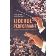 Liderul performant. Fundamente psihologice - Gheorghe Aradavoaice