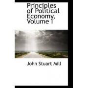 Principles of Political Economy, Volume I by John Stuart Mill