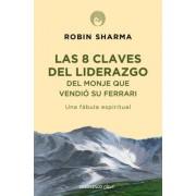 8 claves del liderazgo del monje que vendio su Ferrari / Leadership Wisdom from the Monk Who Sold His Ferrari by Robin Sharma