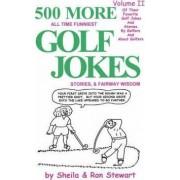 500 More All Time Funniest Golf Jokes, Stories & Fairway Wisdom by Sheila Stewart