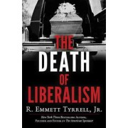 The Death of Liberalism by R Emmett Tyrrell
