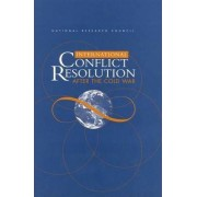 International Conflict Resolution After the Cold War by Committee on International Conflict Resolution