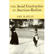 The Social Construction of American Realism by Amy Kaplan