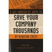 2,001 Innovative Ways to Save Your Company Thousands by Reducing Costs by Cheryl L. Russell