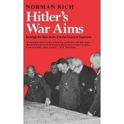 Hitler's War Aims: Ideology, the Nazi State and the Course of Expansion v. 1 by Norman Rich