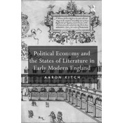 Political Economy and the States of Literature in Early Modern England by Aaron Kitch
