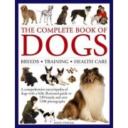 The Complete Book of Dogs: Breeds, Training, Health Care: A Comprehensive Encyclopedia of Dogs with a Fully Illustrated Guide to 230 Breeds and Over 1